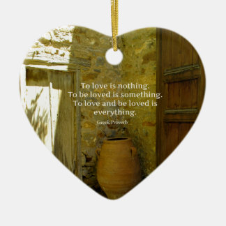 Greek Proverb about love Ceramic Ornament