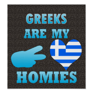Greeks are my Homies Posters