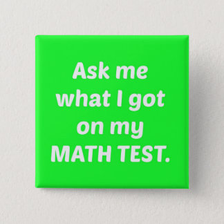Green Ask Me What I Got on my Math Test Button