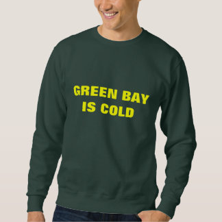 GREEN BAY IS COLD SWEATSHIRT