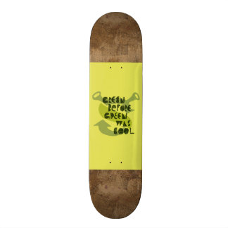 Green Before Green Was Cool Skate Deck