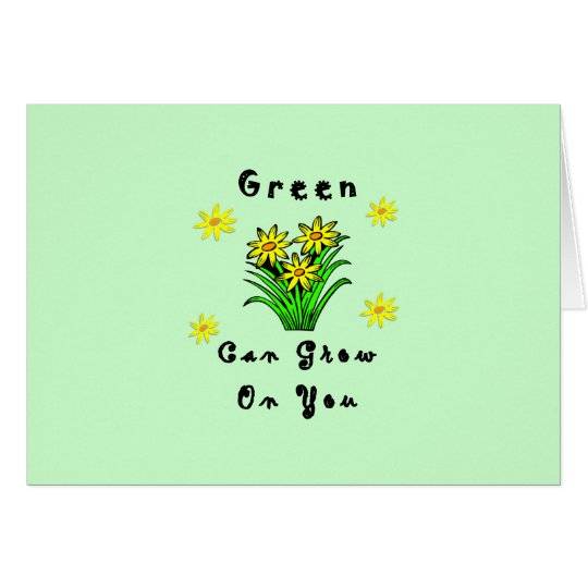 Green Can Grow On You Card