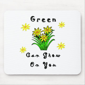 Green Can Grow On You Mousepads