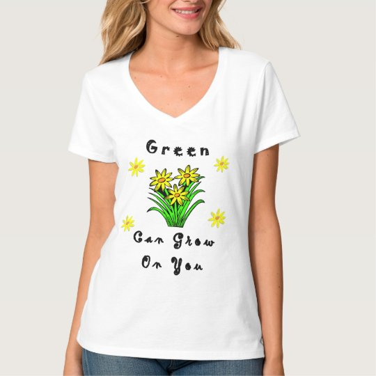 Green Can Grow On You T-Shirt