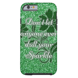 Green don't let anyone dull sparkle iphone6 case