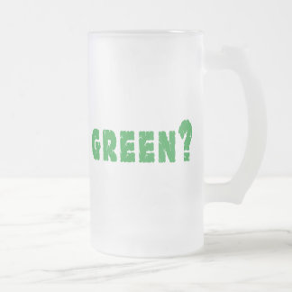 GREEN? Earth Day Frosted Glass Beer Mug