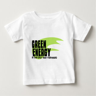 Green Energy is the Only Way Forward Baby T-Shirt
