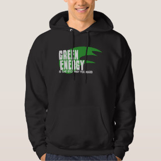 Green Energy is the Only Way Forward Hoodie