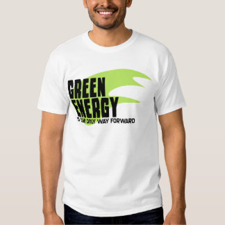 Green Energy is the Only Way Forward Shirts