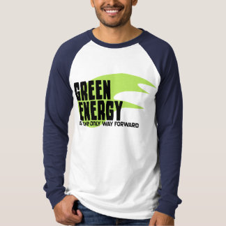 Green Energy is the Only Way Forward T-shirt