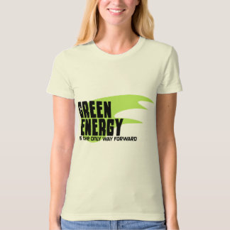 Green Energy is the Only Way Forward Tshirt