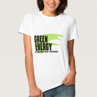 Green Energy is the Only Way Forward Tshirts