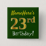 [ Thumbnail: Green, Faux Gold 23rd Birthday, With Custom Name Button ]