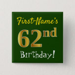 [ Thumbnail: Green, Faux Gold 62nd Birthday, With Custom Name Button ]