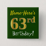 [ Thumbnail: Green, Faux Gold 63rd Birthday, With Custom Name Button ]