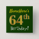 [ Thumbnail: Green, Faux Gold 64th Birthday, With Custom Name Button ]