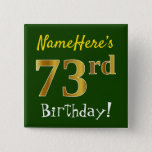 [ Thumbnail: Green, Faux Gold 73rd Birthday, With Custom Name Button ]