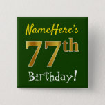 [ Thumbnail: Green, Faux Gold 77th Birthday, With Custom Name Button ]