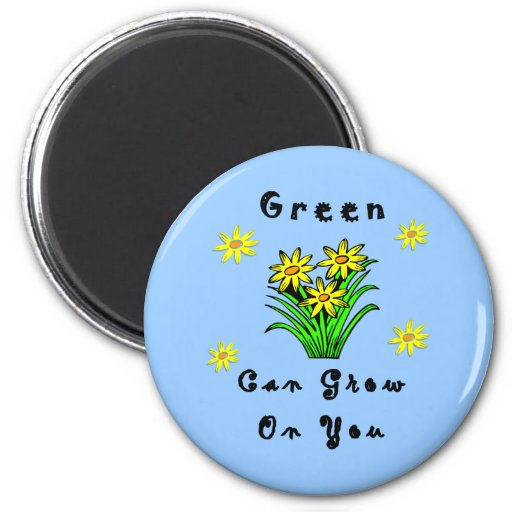 Green Grows On You Magnets