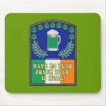 Green Irish Beer is Here Mousepads
