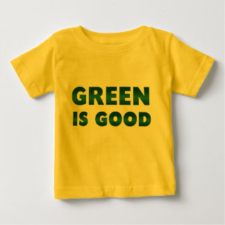 Green is Good Baby T-Shirt