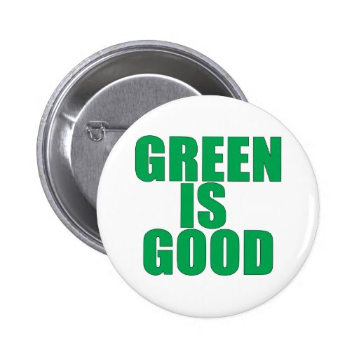 GREEN IS GOOD T-Shirts and Apparel Pins