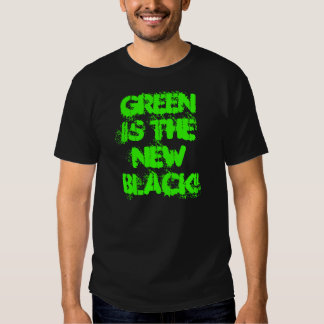 Green is the new Black! T Shirt