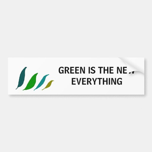 Green is the new EVERYTHING - bumper sticker Car Bumper Sticker