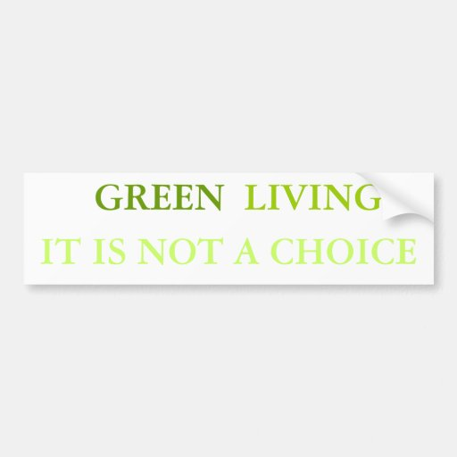 GREEN, LIVING IT IS NOT A CHOICE CAR BUMPER STICKER