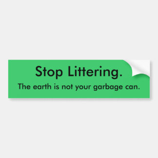 Green Living phrase The earth is not your garbage Bumper Stickers