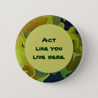 Green Living Slogan Pin. Act like you live here. Pinback Button