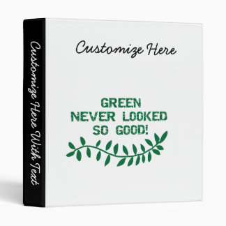 Green Never Looked So Good T-shirts and Gifts 3 Ring Binder
