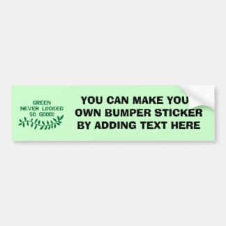 Green Never Looked So Good T-shirts and Gifts Bumper Sticker
