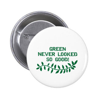 Green Never Looked So Good T-shirts and Gifts Pin