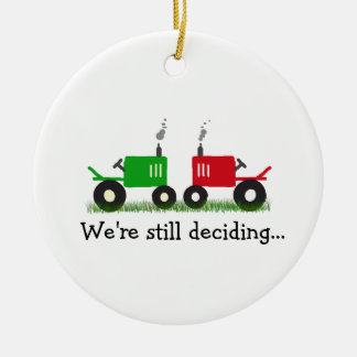 Green & Red Tractors Ornament: We're still decidin Ceramic Ornament