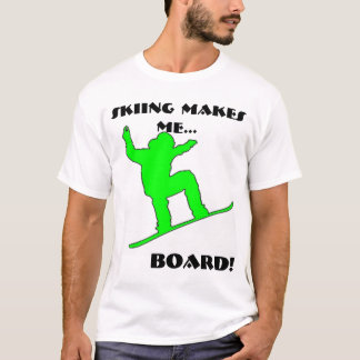 Green snowboarder, SKIING MAKES ME..., BOARD! T-Shirt