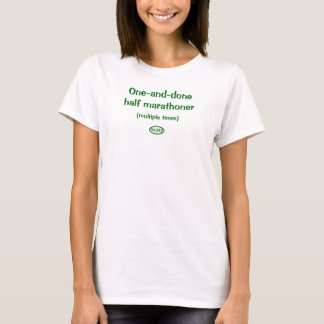 Green text: one-and-done half marathoner T-Shirt