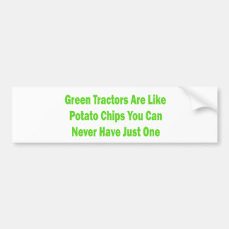 Green Tractors Are Like Potato Chips You Can Never Car Bumper Sticker