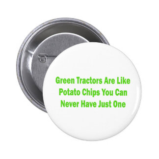 Green Tractors Are Like Potato Chips You Can Never Button