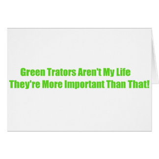 Green Tractors Arent My Life Theyre More Important Greeting Card