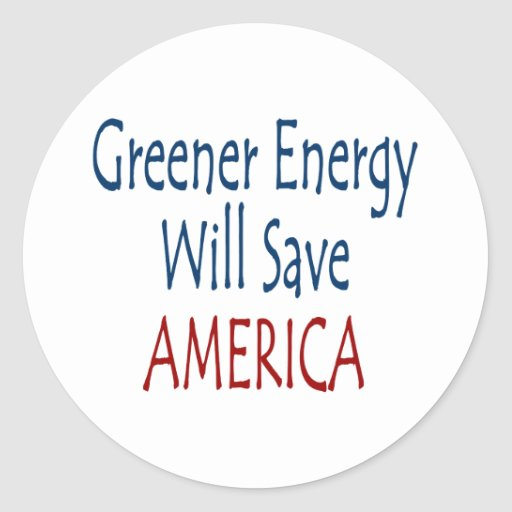 Greener Energy Will Save America Round Stickers