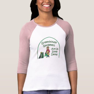 Greenhouse Gardeners Are In Zone Denial T-shirts