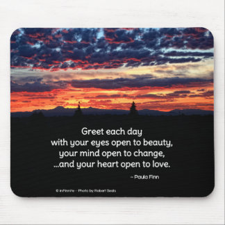 Greet each day with your eyes open to beauty... mouse pad
