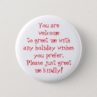 Greet me kindly w/ holiday wishes you prefer, red pinback button