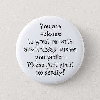 Greet me kindly with any holiday wishes you prefer pinback button
