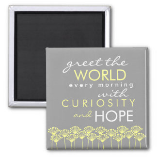 Greet the World with Curiosity Hope Quote Magnet