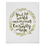 Greet the World with Curiosity & Hope Quote Poster