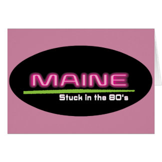 Greeting Card,MAINE STUCK IN THE 80'S Card