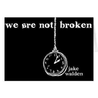 """greeting card """"we are not broken"""""""