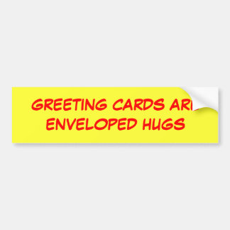 GREETING CARDS ARE ENVELOPED HUGS BUMPER STICKER